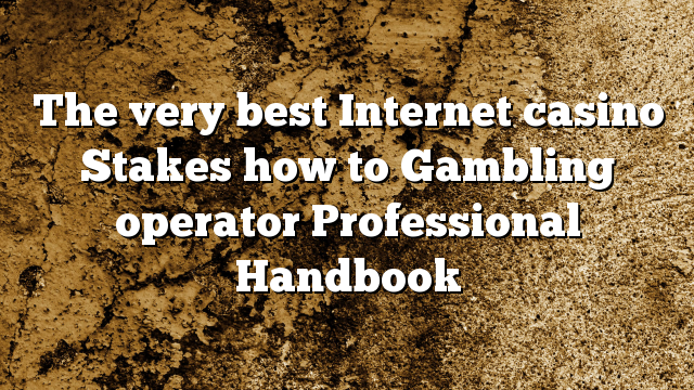 The very best Internet casino Stakes how to Gambling operator Professional Handbook