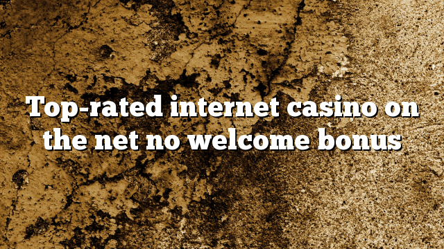 Top-rated internet casino on the net no welcome bonus