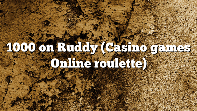 1000 on Ruddy (Casino games Online roulette)