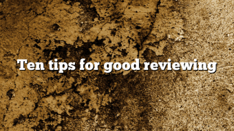 Ten tips for good reviewing