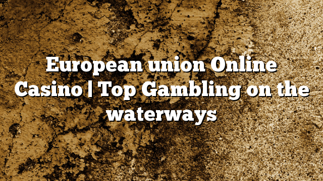 European union Online Casino | Top Gambling on the waterways