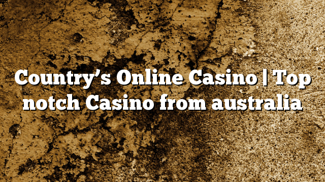 Country's Online Casino | Top notch Casino from australia