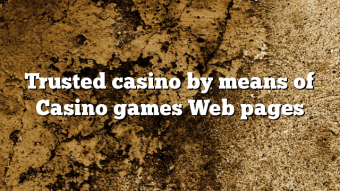 Trusted casino by means of Casino games Web pages