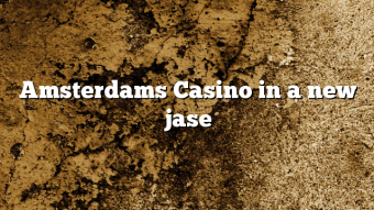 Amsterdams Casino in a new jase