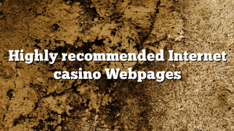Highly recommended Internet casino Webpages