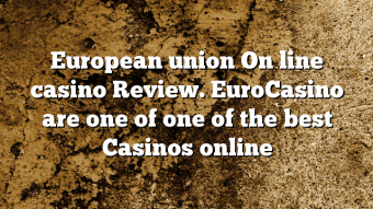 European union On line casino Review. EuroCasino are one of one of the best Casinos online