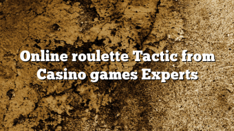 Online roulette Tactic from Casino games Experts