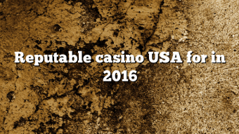 Reputable casino USA for in 2016