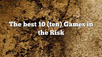 The best 10 (ten) Games in the Risk