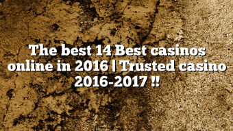 The best 14 Best casinos online in 2016 | Trusted casino 2016-2017 !!