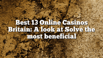 Best 13 Online Casinos Britain: A look at Solve the most beneficial