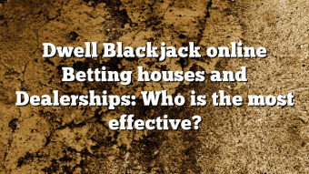 Dwell Blackjack online Betting houses and Dealerships: Who is the most effective?