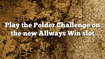 Play the Polder Challenge on the new Allways Win slot