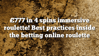 £777 in 4 spins immersive roulette! Best practices inside the betting online roulette