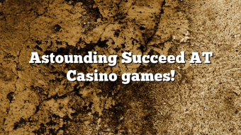 Astounding Succeed AT Casino games!
