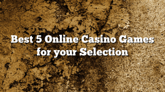 Best 5 Online Casino Games for your Selection