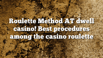 Roulette Method AT dwell casino! Best procedures among the casino roulette