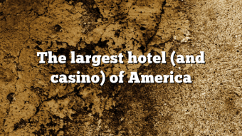 The largest hotel (and casino) of America