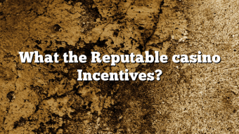 What the Reputable casino Incentives?