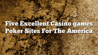 Five Excellent Casino games Poker Sites For The America