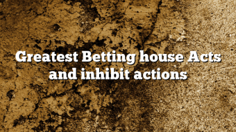 Greatest Betting house Acts and inhibit actions
