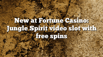 New at Fortune Casino: Jungle Spirit video slot with free spins