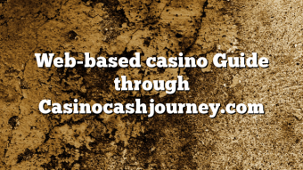 Web-based casino Guide through Casinocashjourney.com