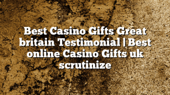Best Casino Gifts Great britain Testimonial | Best online Casino Gifts uk scrutinize