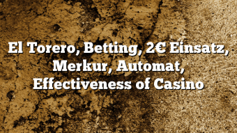 El Torero, Betting, 2€ Einsatz, Merkur, Automat, Effectiveness of Casino