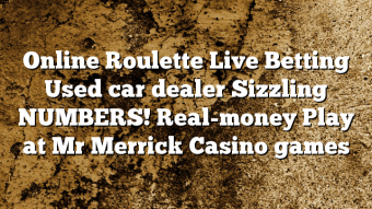 Online Roulette Live Betting Used car dealer Sizzling NUMBERS! Real-money Play at Mr Merrick Casino games