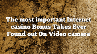 The most important Internet casino Bonus Takes Ever Found out On Video camera