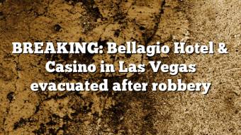 BREAKING: Bellagio Hotel & Casino in Las Vegas evacuated after robbery