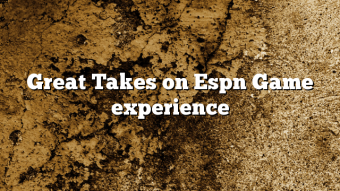 Great Takes on Espn Game experience