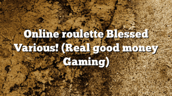 Online roulette Blessed Various! (Real good money Gaming)