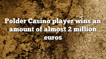 Polder Casino player wins an amount of almost 2 million euros