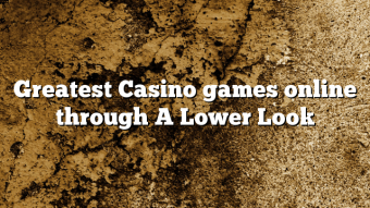 Greatest Casino games online through A Lower Look