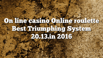 On line casino Online roulette Best Triumphing System 20.13.in 2016