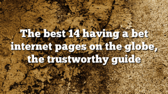 The best 14 having a bet internet pages on the globe, the trustworthy guide