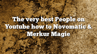 The very best People on Youtube how to Novomatic & Merkur Magie