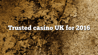 Trusted casino UK for 2016