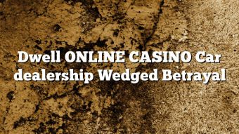 Dwell ONLINE CASINO Car dealership Wedged Betrayal