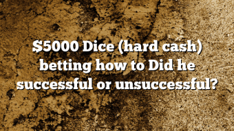 $5000 Dice (hard cash) betting how to Did he successful or unsuccessful?