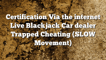 Certification Via the internet Live Blackjack Car dealer Trapped Cheating (SLOW Movement)