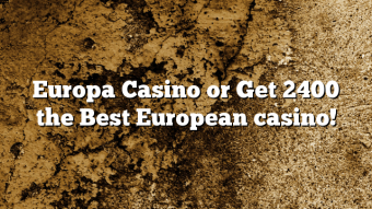 Europa Casino or Get 2400 the Best European casino!