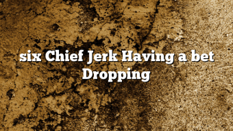 six Chief Jerk Having a bet Dropping