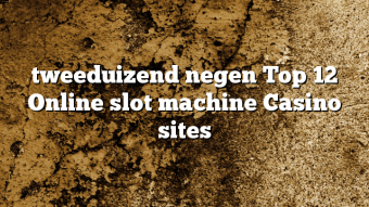 tweeduizend negen Top 12 Online slot machine Casino sites