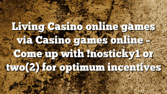 Living Casino online games via Casino games online – Come up with !nosticky1 or two(2) for optimum incentives
