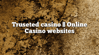 Truseted casino || Online Casino websites