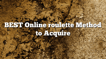 BEST Online roulette Method to Acquire