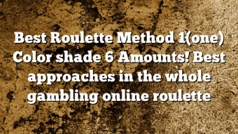 Best Roulette Method 1(one) Color shade 6 Amounts! Best approaches in the whole gambling online roulette